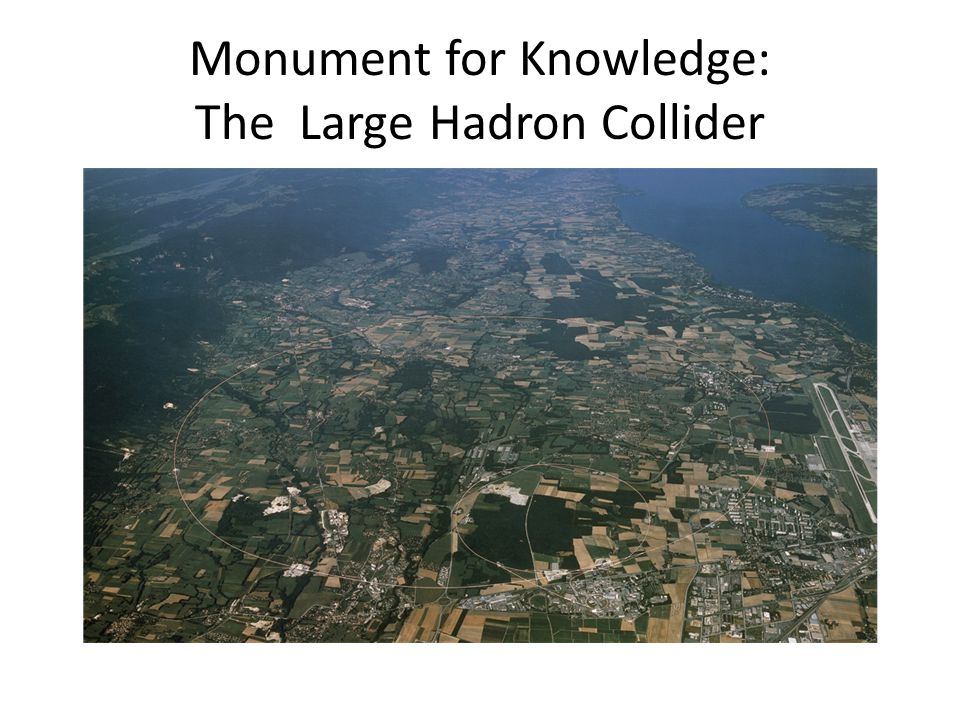Monument for Knowledge: The Large Hadron Collider