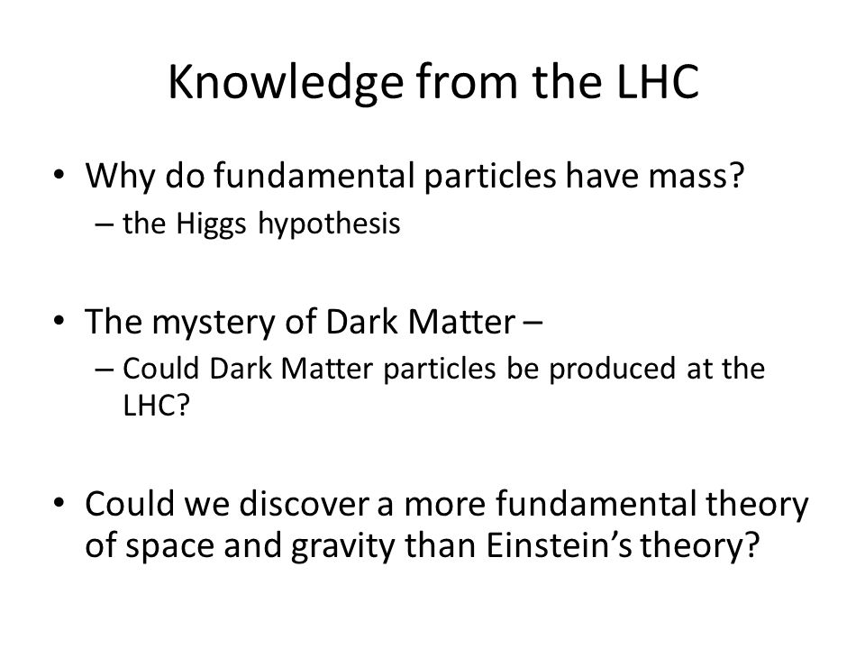 Knowledge from the LHC Why do fundamental particles have mass.