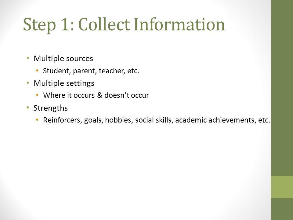 Step 1: Collect Information Multiple sources Student, parent, teacher, etc.
