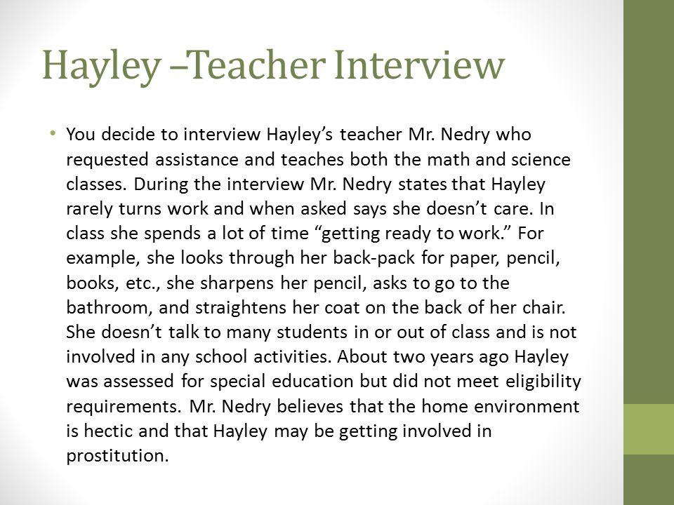 Hayley –Teacher Interview You decide to interview Hayley's teacher Mr.