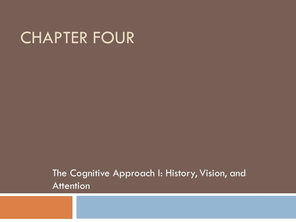 CHAPTER FOUR The Cognitive Approach I: History, Vision, and Attention