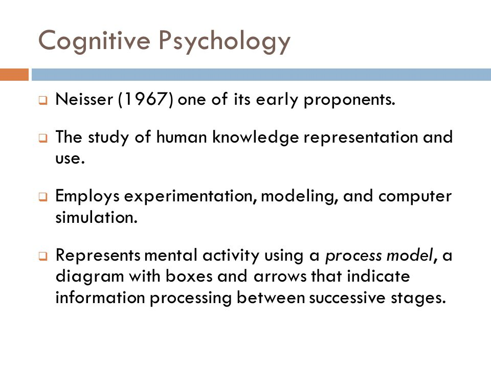 Cognitive Psychology  Neisser (1967) one of its early proponents.