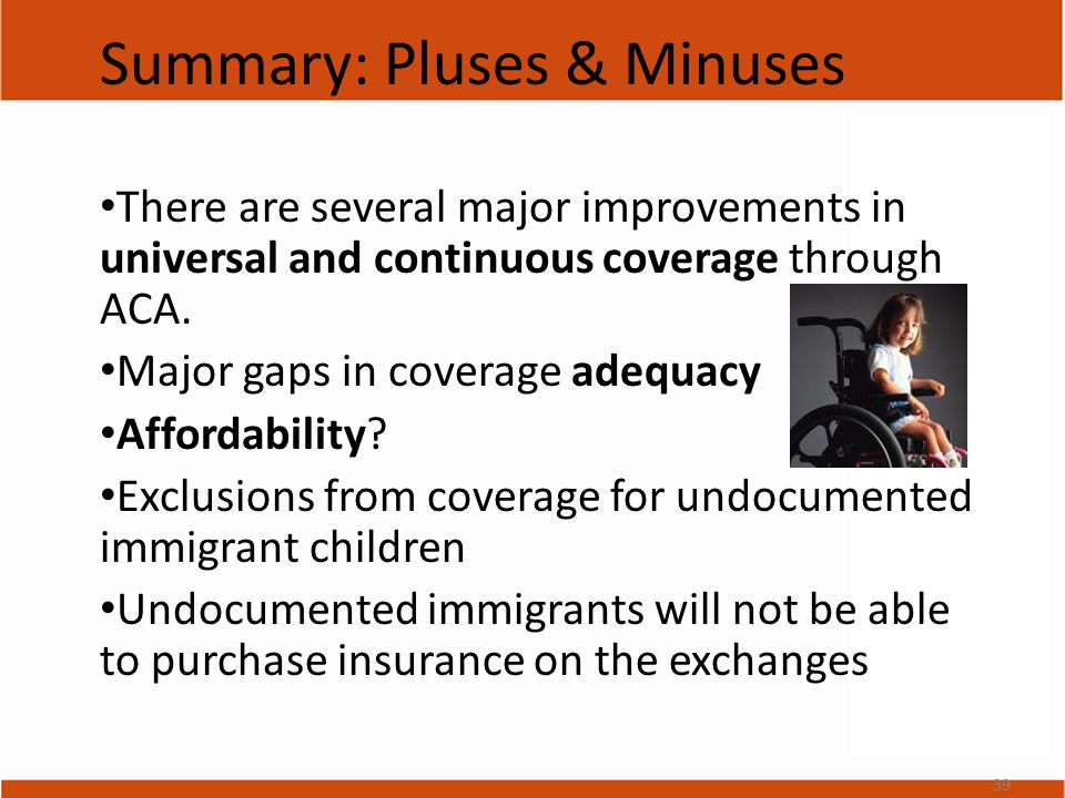 Summary: Pluses & Minuses There are several major improvements in universal and continuous coverage through ACA.