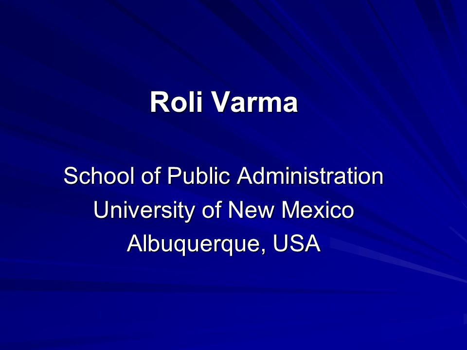 Roli Varma School of Public Administration University of New Mexico Albuquerque, USA