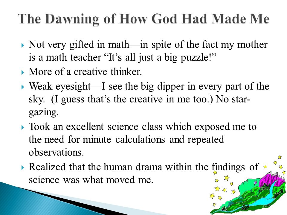  Not very gifted in math—in spite of the fact my mother is a math teacher It's all just a big puzzle!  More of a creative thinker.