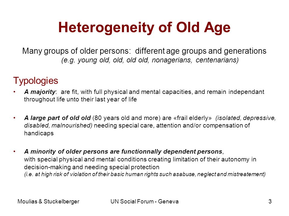 Moulias & StuckelbergerUN Social Forum - Geneva3 Heterogeneity of Old Age Many groups of older persons: different age groups and generations (e.g.