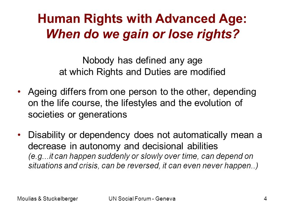 Moulias & StuckelbergerUN Social Forum - Geneva5 Age discrimination is a factor of Ageism To give special human rights or limit human rights in function of age does not make sense To limit rights (e.g.