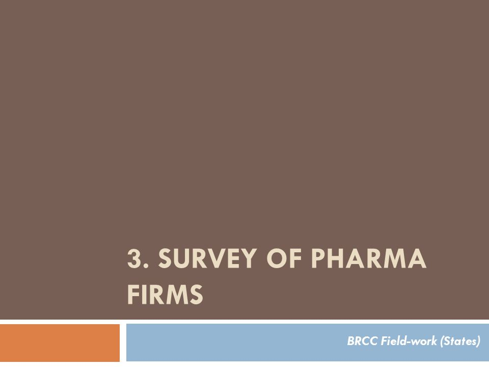 3. SURVEY OF PHARMA FIRMS BRCC Field-work (States)