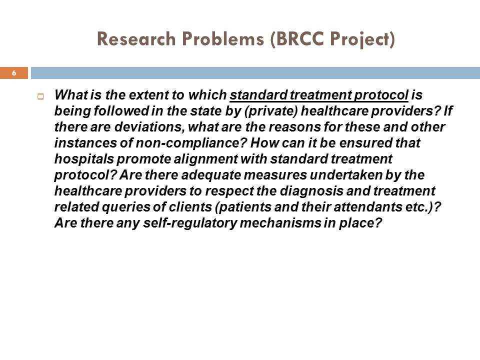 Research Problems (BRCC Project)  What is the extent to which standard treatment protocol is being followed in the state by (private) healthcare prov