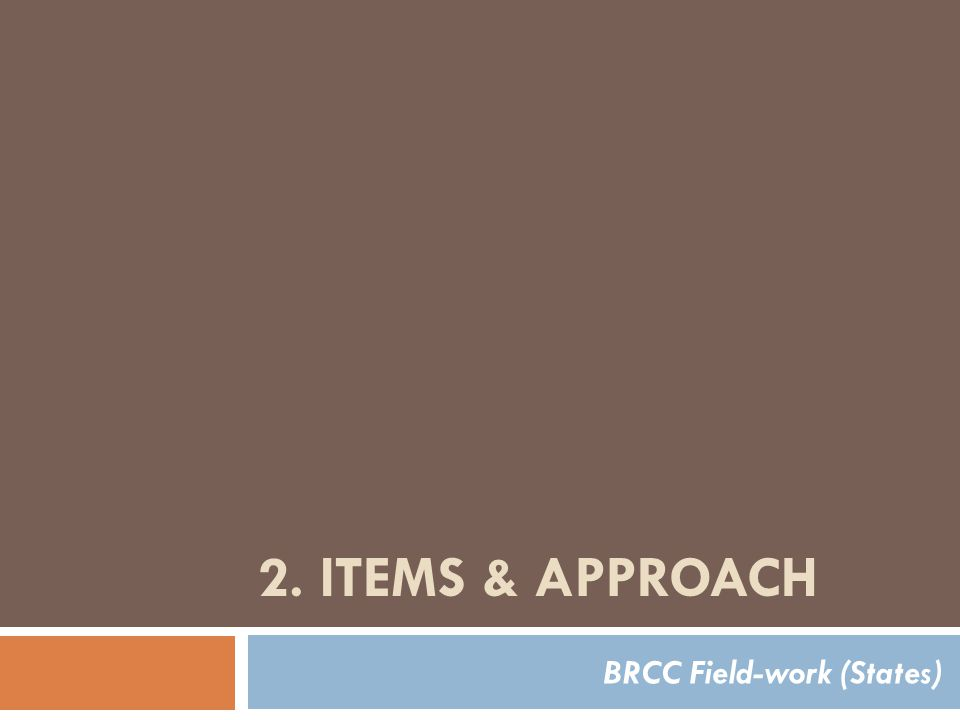 2. ITEMS & APPROACH BRCC Field-work (States)