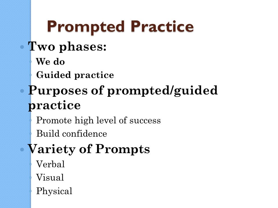 122 Prompted Practice Two phases: ◦ We do ◦ Guided practice Purposes of prompted/guided practice ◦ Promote high level of success ◦ Build confidence Va