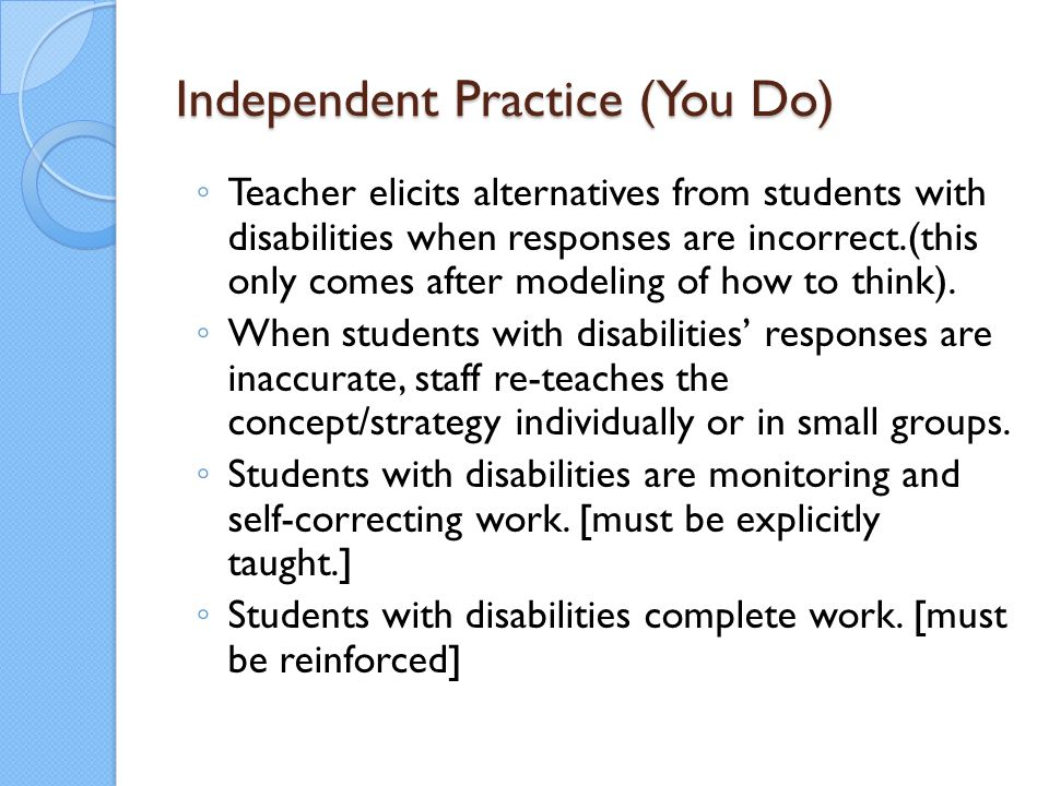 Independent Practice (You Do) ◦ Teacher elicits alternatives from students with disabilities when responses are incorrect.(this only comes after model