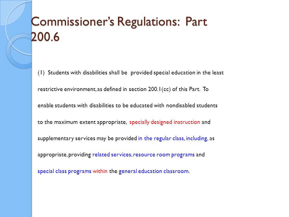 Commissioner's Regulations: Part 200.6 (1) Students with disabilities shall be provided special education in the least restrictive environment, as def