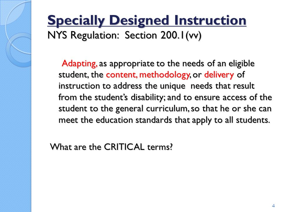 Let's Review: Specially Designed Instruction Operational Definitions : ◦ Adapting: making changes matched to student need or condition ◦ Content: knowledge and skills that comprise curriculum to be mastered instruction ◦ Methodology: actions by the teacher intended to produce or facilitate learning which includes the art and science of instruction (ex: teaching strategies including pacing, promoting active student engagement, positive classroom management – best practice and explicitly taught although not necessarily specially designed instruction) ◦ Delivery of instruction: teaching that results in access to, participation in, and progress in the curriculum for students with disabilities (ex: explicit instruction of learning strategies, task analysis, pre-teaching essential vocabulary, re-teaching specific skills or concepts, etc.) 5