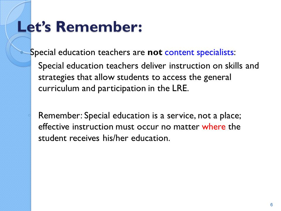 Special Education Teachers Should Deliver: Specially designed instruction can encompass different combinations of a variety of provisions for students with disabilities in order to meet their individual needs: Accommodations Modifications Specialized equipment Adaptive technology 7 Strategy Instruction – explicitly planned and delivered Instruction based on student need Task Analysis Scaffolding Corrective Feedback Development of metacognitive strategies for independent learning and performance