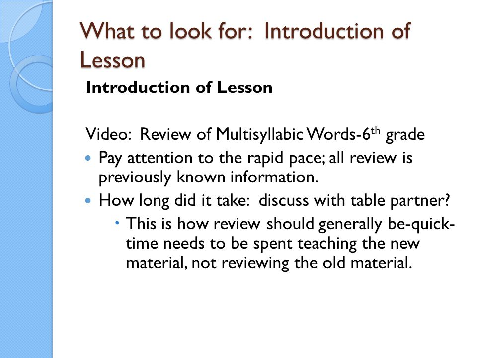 What to look for: Introduction of Lesson Introduction of Lesson Video: Review of Multisyllabic Words-6 th grade Pay attention to the rapid pace; all r