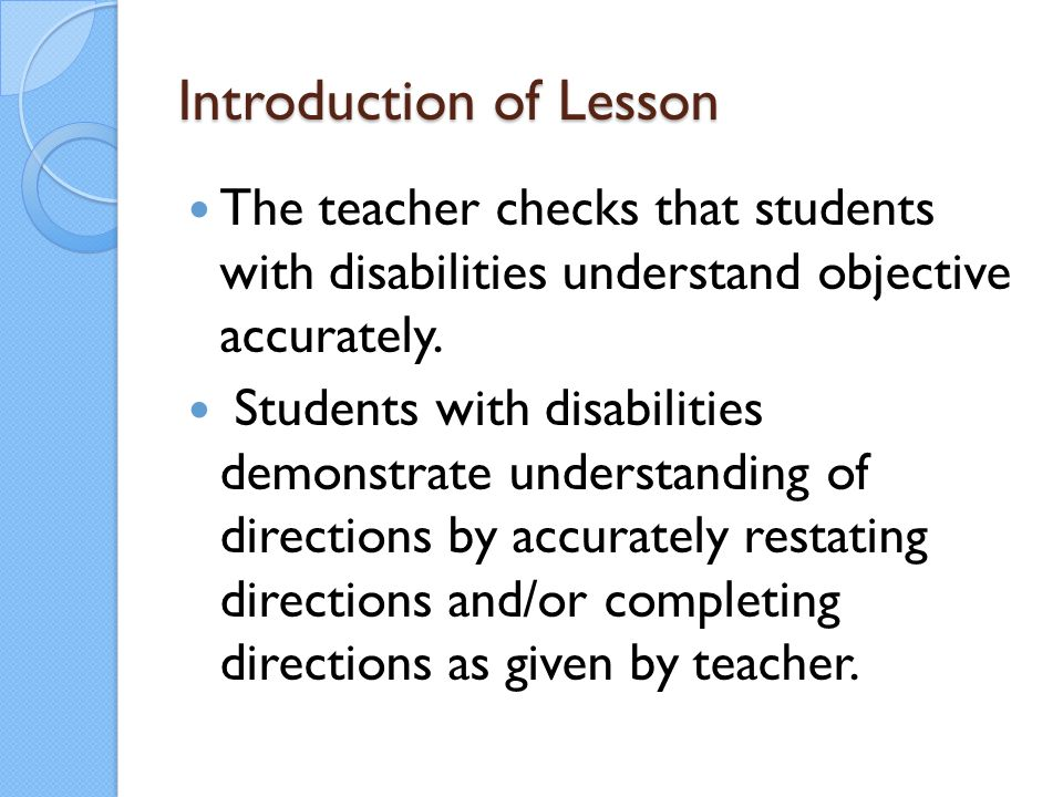 Introduction of Lesson The teacher checks that students with disabilities understand objective accurately. Students with disabilities demonstrate unde