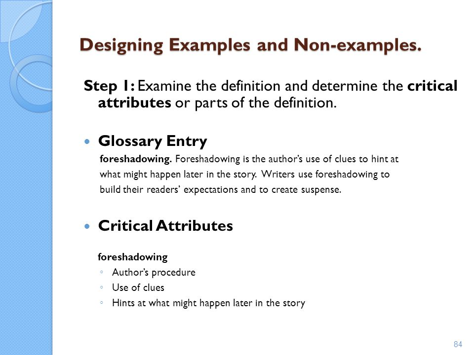 Designing Examples and Non-examples. Step 1: Examine the definition and determine the critical attributes or parts of the definition. Glossary Entry f