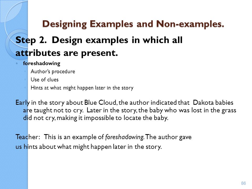 Designing Examples and Non-examples. Step 2. Design examples in which all attributes are present. foreshadowing ◦ Author's procedure ◦ Use of clues ◦