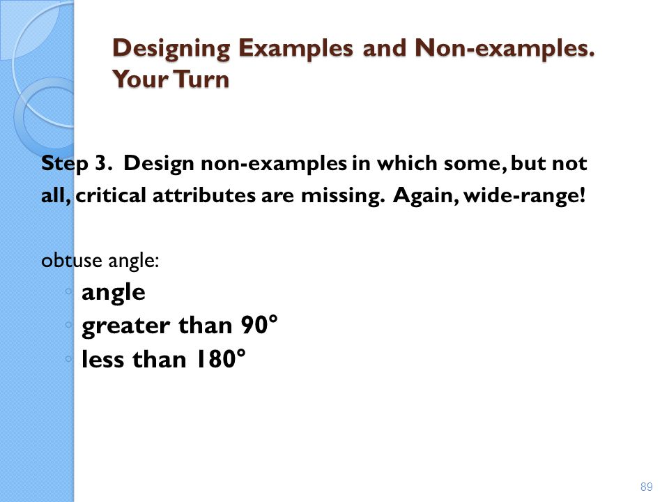 Designing Examples and Non-examples. Your Turn Step 3. Design non-examples in which some, but not all, critical attributes are missing. Again, wide-ra