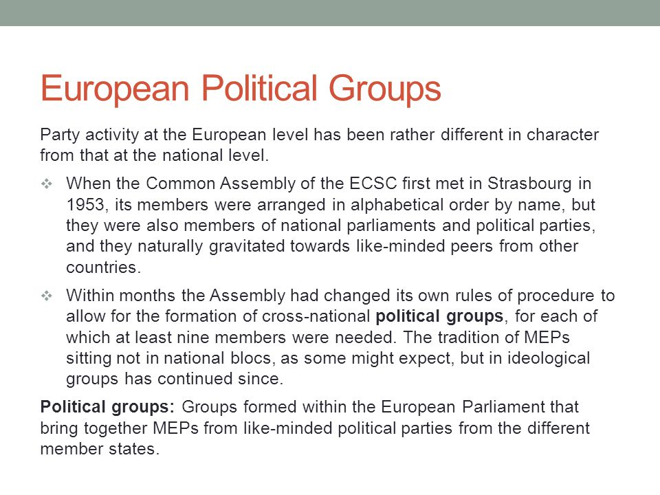 European Political Groups Eurosceptics Political groups on this side of the EP have been the most unstable of all, repeatedly changing their name and structure, and united mainly by their hostility to the EU.