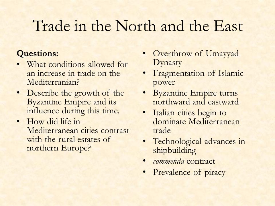 Trade in the North and the East Questions: What conditions allowed for an increase in trade on the Mediterranian.