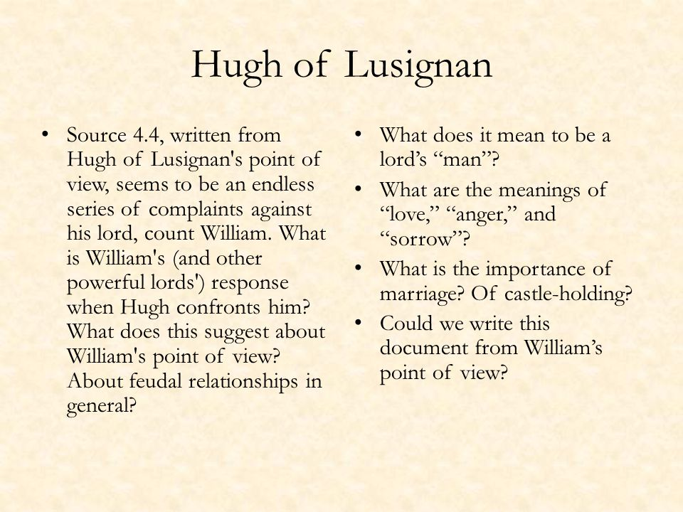 Hugh of Lusignan Source 4.4, written from Hugh of Lusignan s point of view, seems to be an endless series of complaints against his lord, count William.