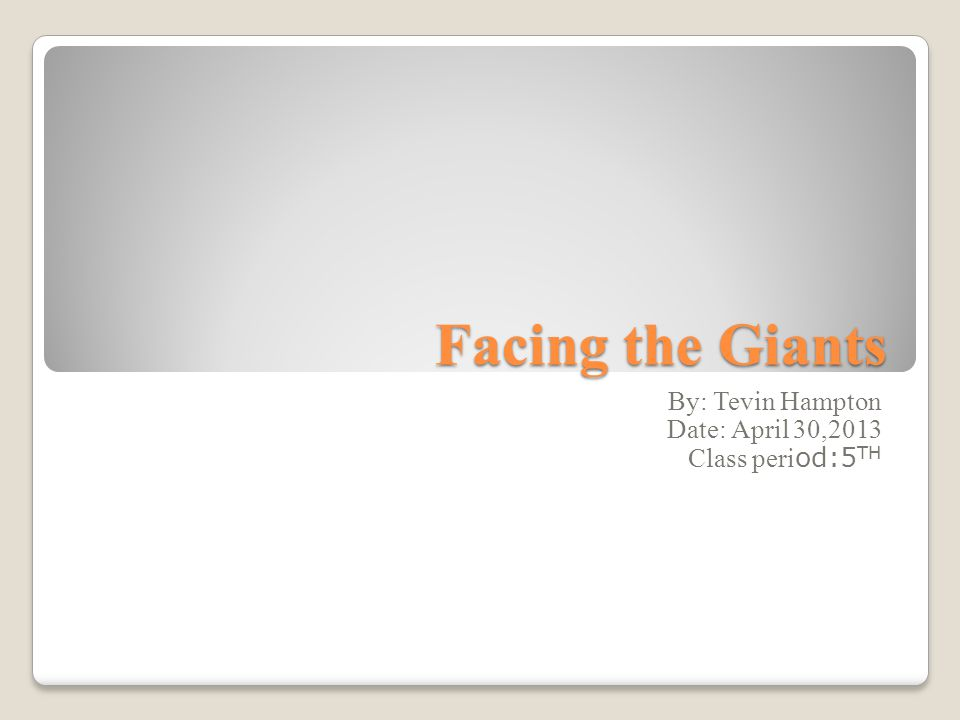 Facing the Giants By: Tevin Hampton Date: April 30,2013 Class peri od:5 TH