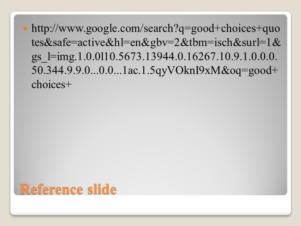 Reference slide http://www.google.com/search?q=good+choices+quo tes&safe=active&hl=en&gbv=2&tbm=isch&surl=1& gs_l=img.1.0.0l10.5673.13944.0.16267.10.9