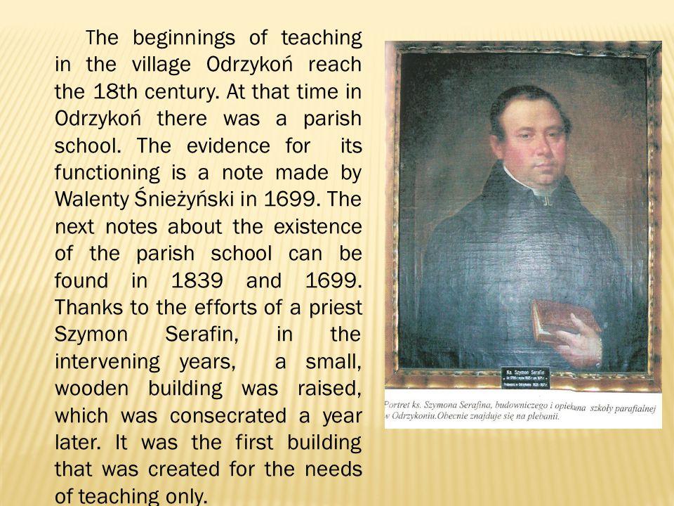 The first lay teacher was Andrzej Gromek.The parish school existed in Odrzykoń until 1857.