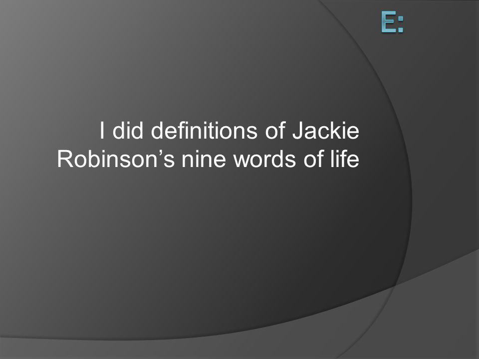 I did definitions of Jackie Robinson's nine words of life