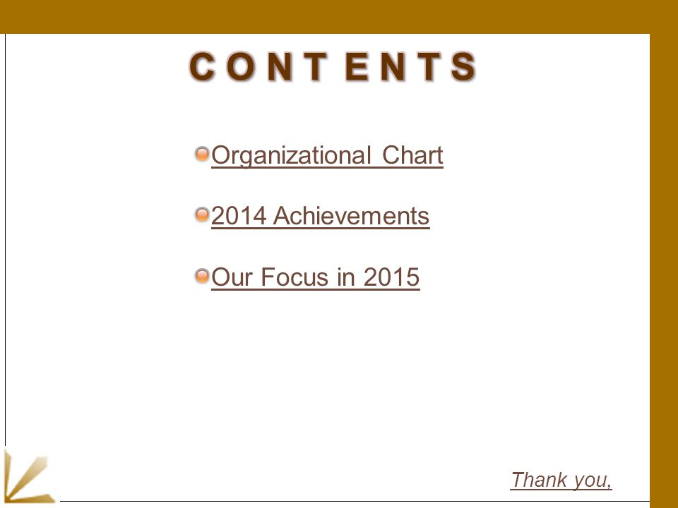 Organizational Chart 2014 Achievements Our Focus in 2015 Thank you,