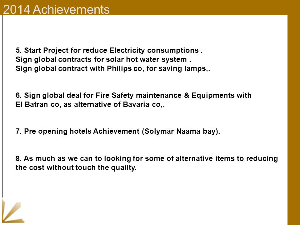 5. Start Project for reduce Electricity consumptions. Sign global contracts for solar hot water system. Sign global contract with Philips co, for savi