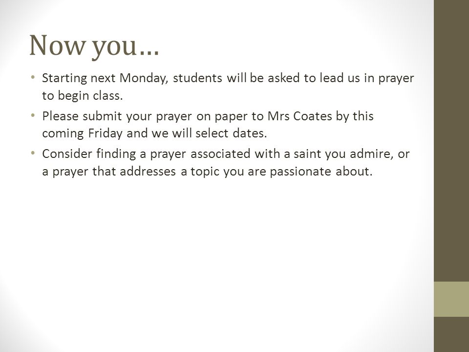 Now you… Starting next Monday, students will be asked to lead us in prayer to begin class.