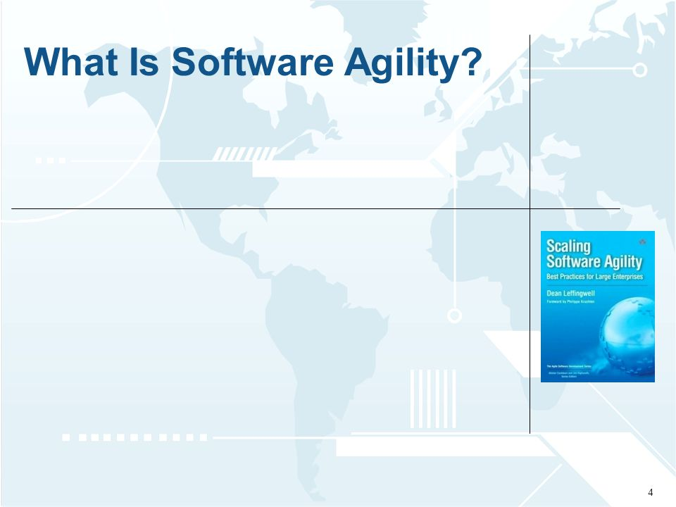 © 2009 Leffingwell, LLC. What Is Software Agility 4