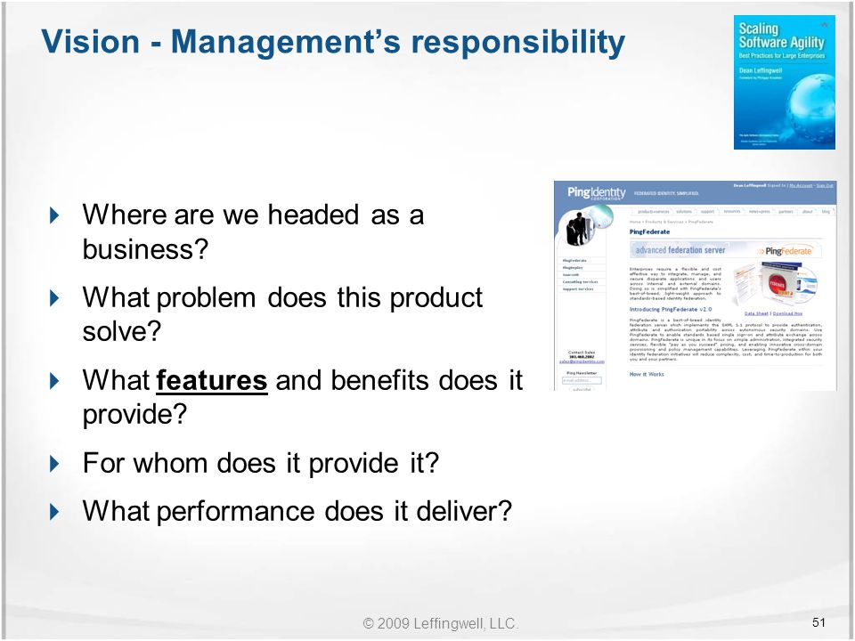 © 2009 Leffingwell, LLC. Vision - Management's responsibility  Where are we headed as a business.