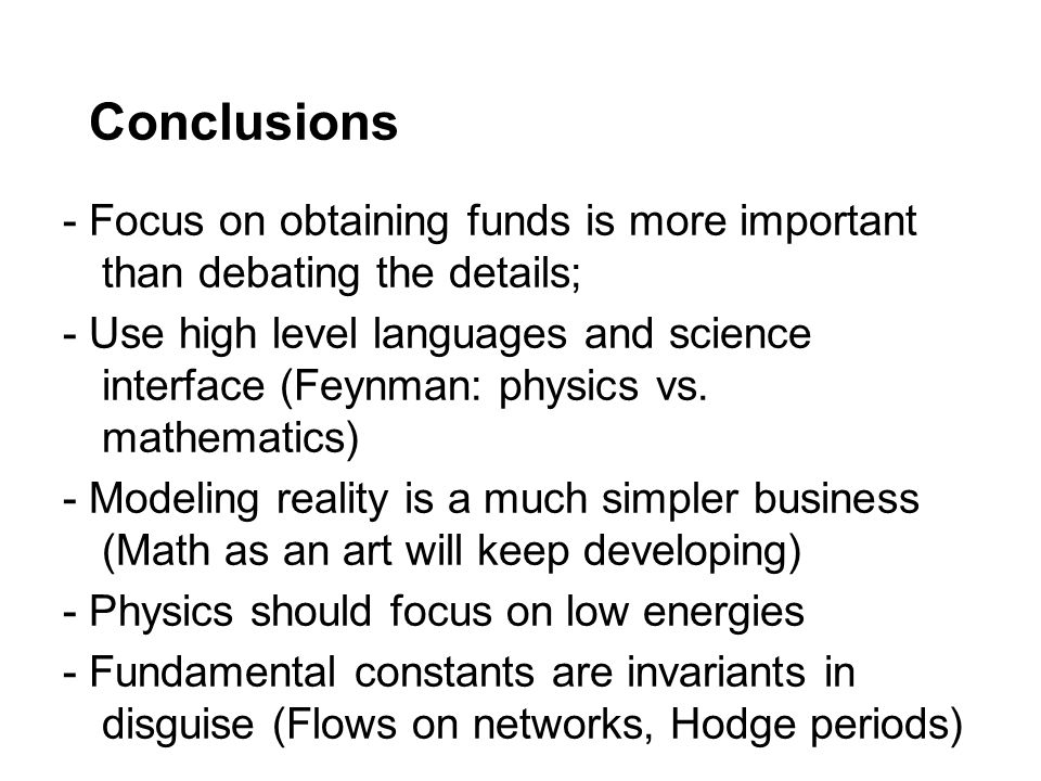 Conclusions - Focus on obtaining funds is more important than debating the details; - Use high level languages and science interface (Feynman: physics vs.