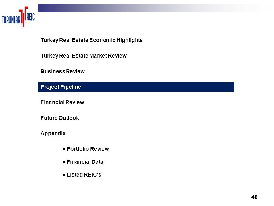 40 3 Turkey Real Estate Economic Highlights Turkey Real Estate Market Review Business Review Project Pipeline Financial Review Future Outlook Appendix