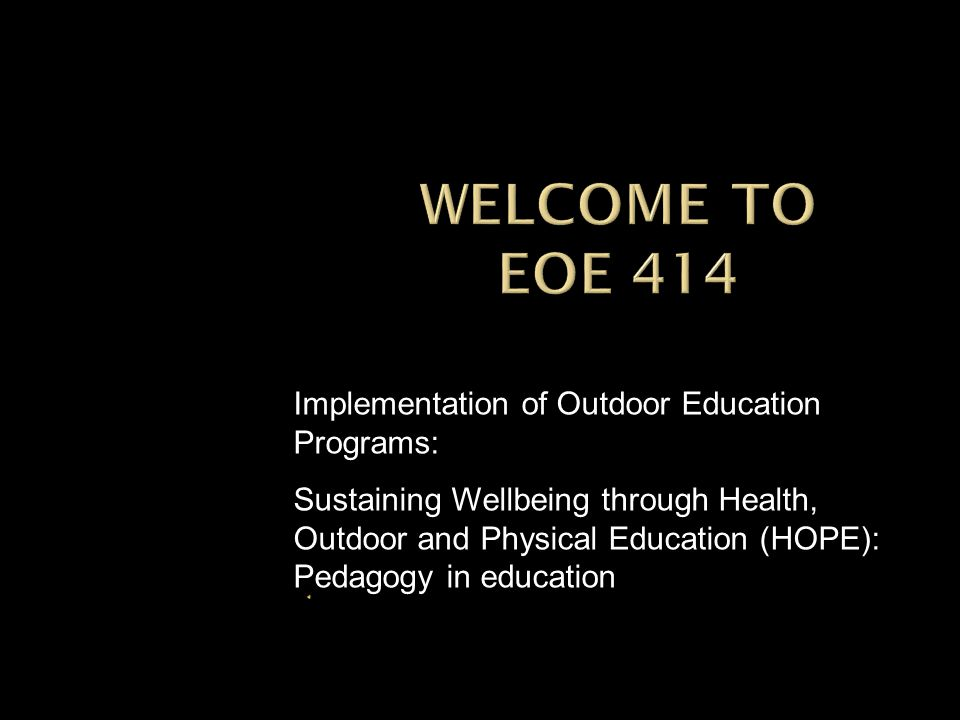 Implementation of Outdoor Education Programs: Sustaining Wellbeing through Health, Outdoor and Physical Education (HOPE): Pedagogy in education