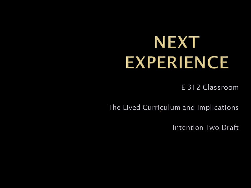 E 312 Classroom The Lived Curriculum and Implications Intention Two Draft