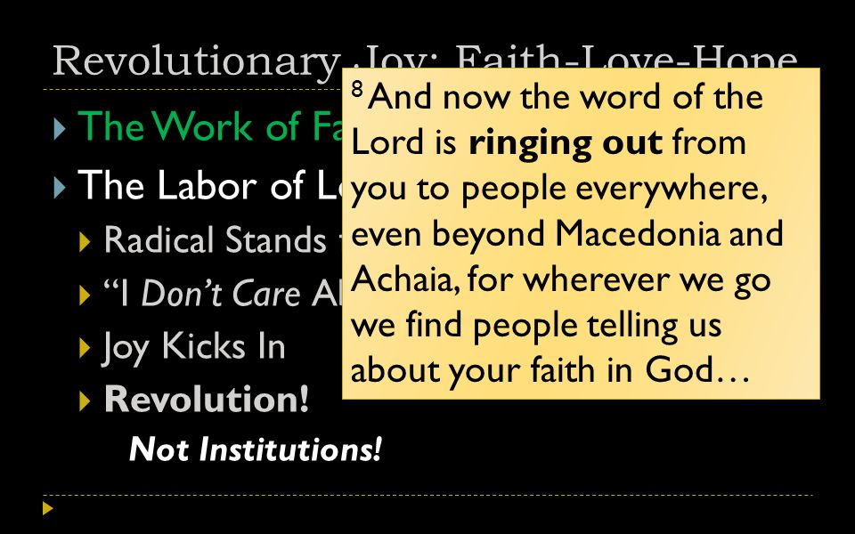 Revolutionary Joy: Faith-Love-Hope  The Work of Faith  The Labor of Love  Radical Stands for Christ & His Kingdom  I Don't Care About Persecution!  Joy Kicks In  Revolution.