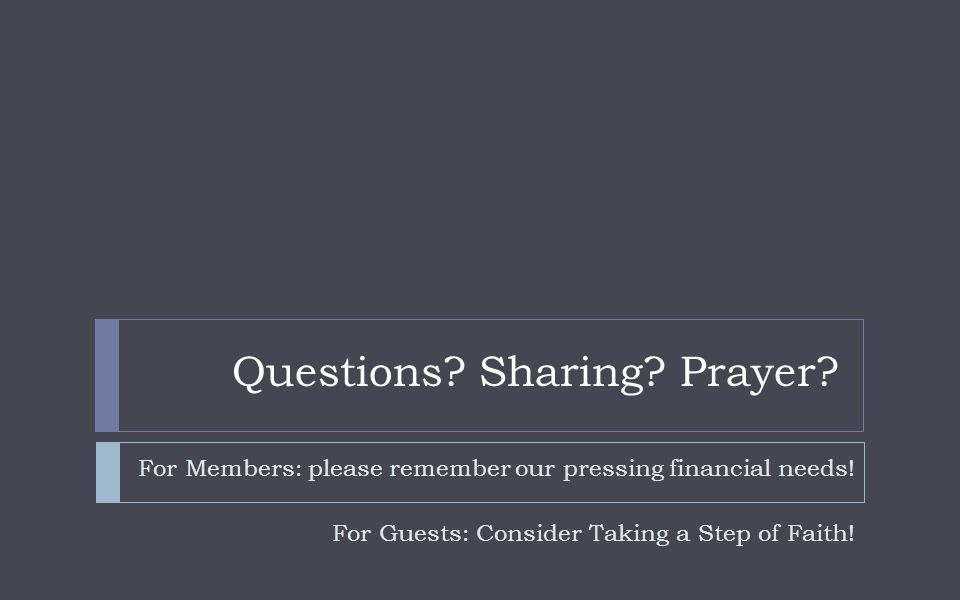 Questions. Sharing. Prayer. For Members: please remember our pressing financial needs.