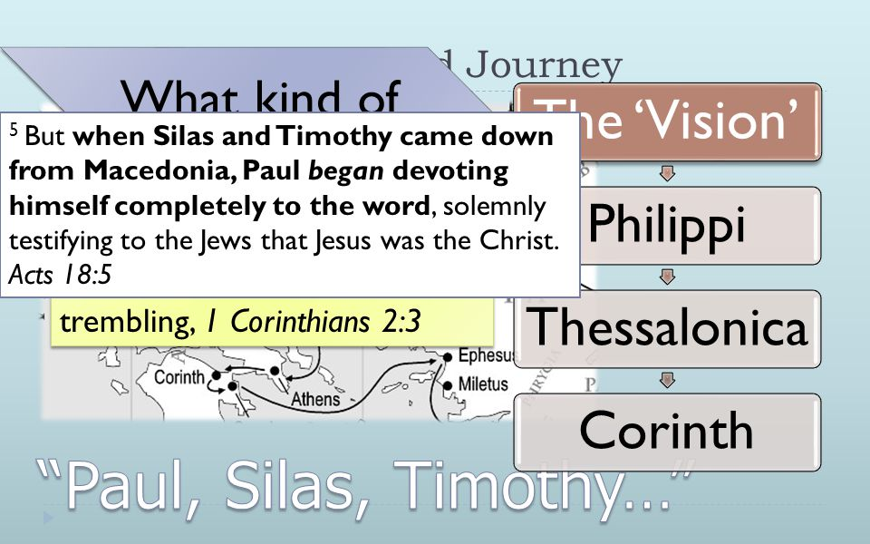 The Paul's Whirlwind Journey The 'Vision' PhilippiThessalonicaCorinth 3 I was with you in weakness and in fear and in much trembling, 1 Corinthians 2:3 What kind of 'vision' is this! .