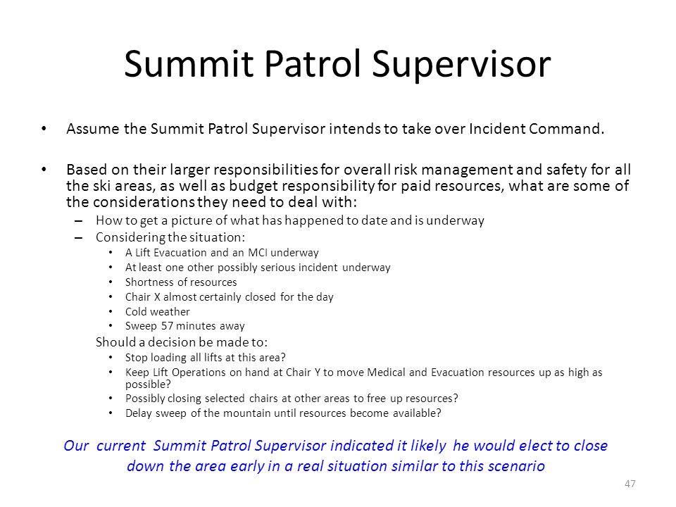 Summit Patrol Supervisor Assume the Summit Patrol Supervisor intends to take over Incident Command. Based on their larger responsibilities for overall