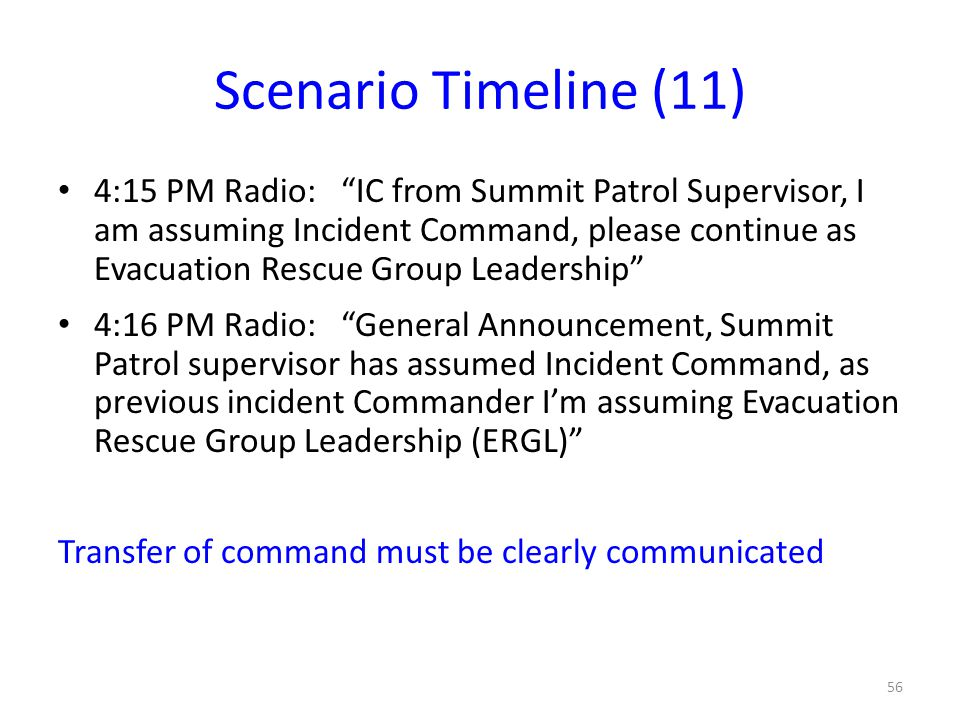 "Scenario Timeline (11) 4:15 PM Radio: ""IC from Summit Patrol Supervisor, I am assuming Incident Command, please continue as Evacuation Rescue Group Le"