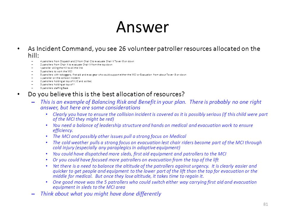 Answer As Incident Command, you see 26 volunteer patroller resources allocated on the hill: – 4 patrollers from Dispatch and 2 from Chair Z to evacuat