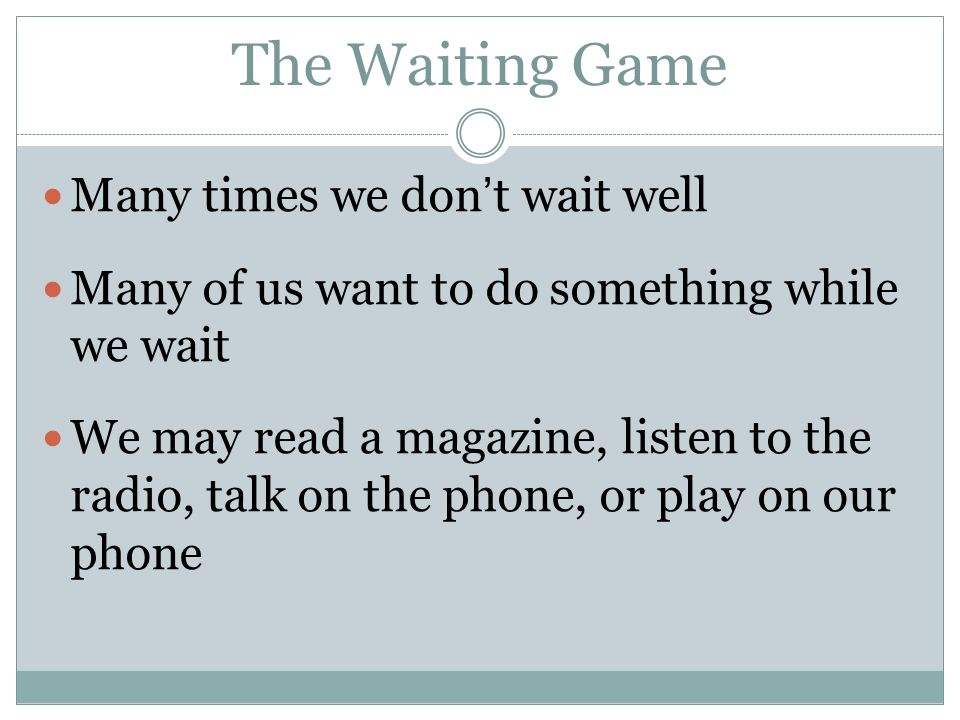 The Waiting Game Is.