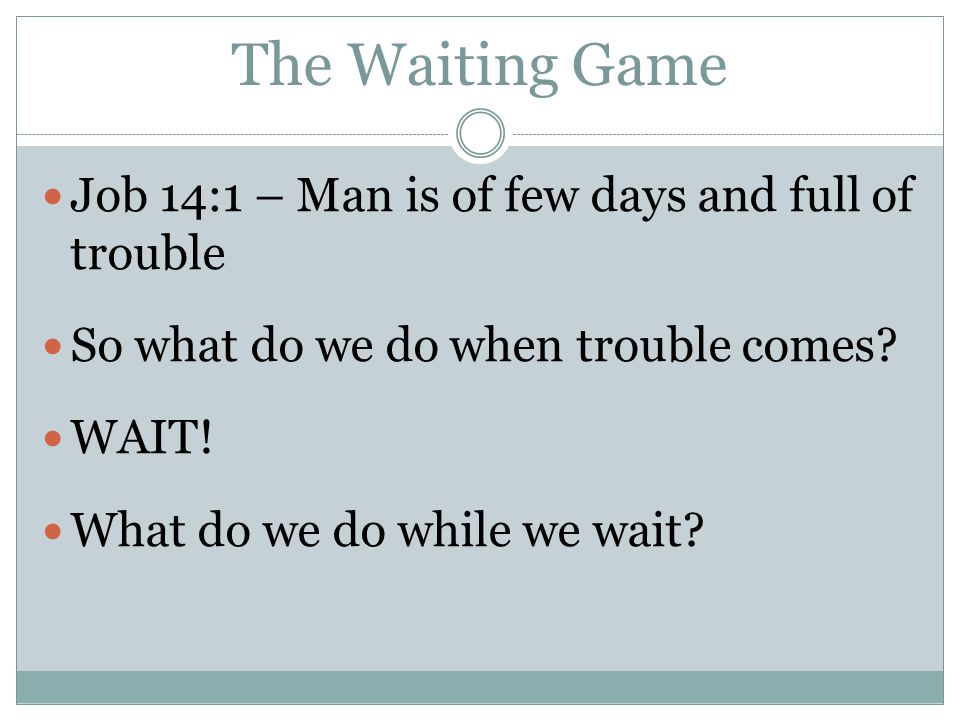 The Waiting Game W – Word of God Does not stand for worry – Matt.