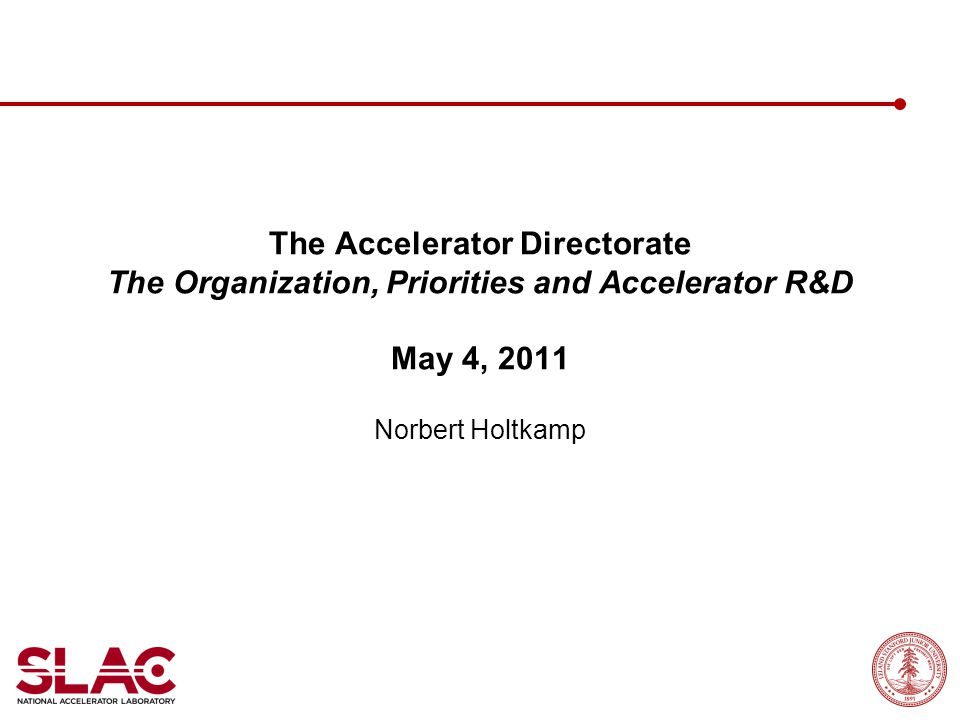 The Accelerator Directorate The Organization, Priorities and Accelerator R&D May 4, 2011 Norbert Holtkamp