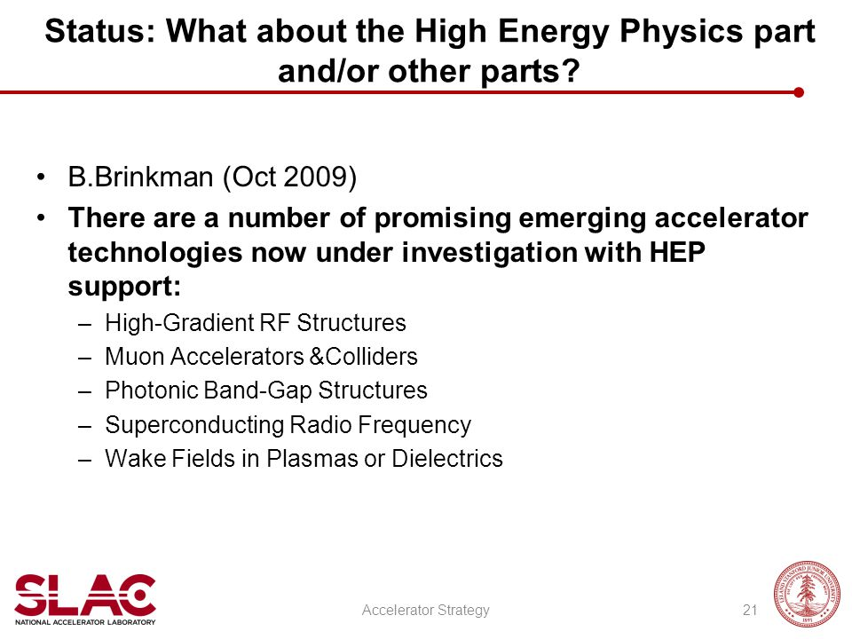 Status: What about the High Energy Physics part and/or other parts? B.Brinkman (Oct 2009) There are a number of promising emerging accelerator technol